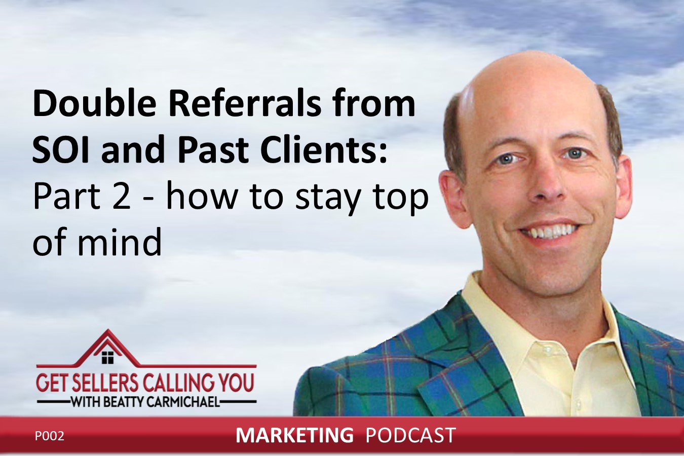 P002-Double-Referrals-from-SOI-and-Past-Clients-Part-2-how-to-stay-top-of-mind